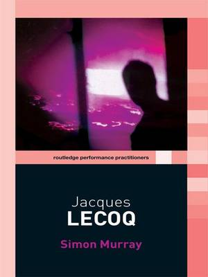 Jacques Lecoq - Routledge Performance Practitioners (Hardback)