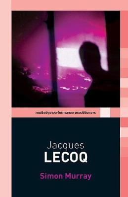 Jacques Lecoq - Routledge Performance Practitioners (Paperback)