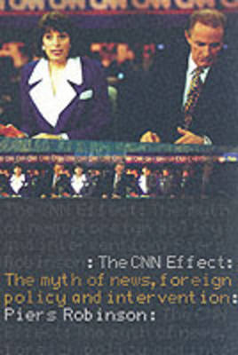 The CNN Effect: The Myth of News, Foreign Policy and Intervention (Paperback)