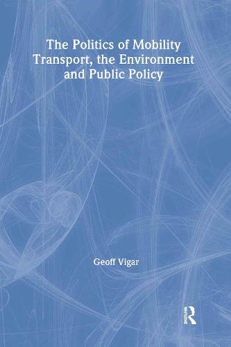 The Politics of Mobility: Transport Planning, the Environment and Public Policy - Transport, Development and Sustainability Series (Hardback)