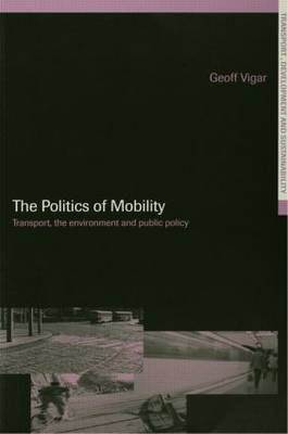 The Politics of Mobility: Transport Planning, the Environment and Public Policy - Transport, Development and Sustainability Series (Paperback)