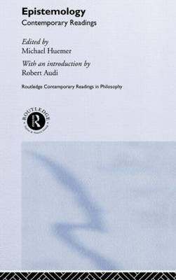 Epistemology: Contemporary Readings - Routledge Contemporary Readings in Philosophy (Hardback)