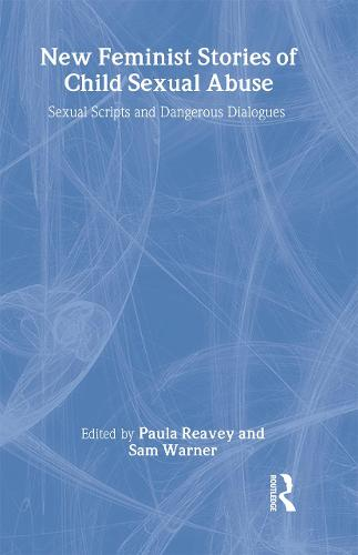 New Feminist Stories of Child Sexual Abuse: Sexual Scripts and Dangerous Dialogue (Hardback)