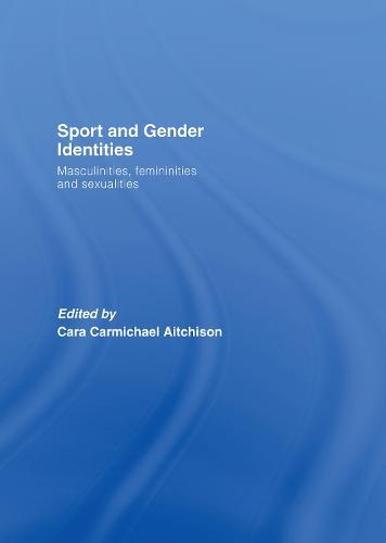 Sport and Gender Identities: Masculinities, Femininities and Sexualities (Hardback)