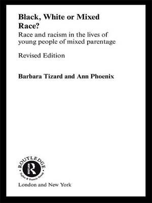 Black, White or Mixed Race?: Race and Racism in the Lives of Young People of Mixed Parentage (Hardback)