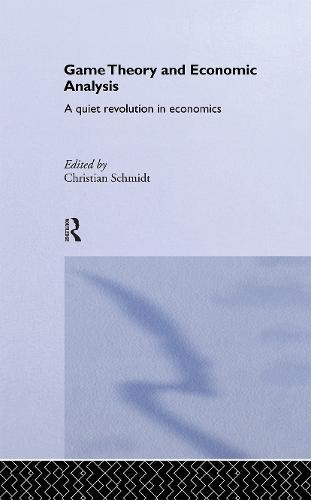 Game Theory and Economic Analysis: A Quiet Revolution in Economics (Hardback)
