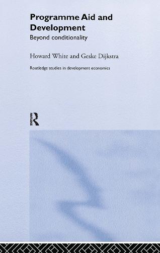 Programme Aid and Development: Beyond Conditionality - Routledge Studies in Development Economics 29 (Hardback)
