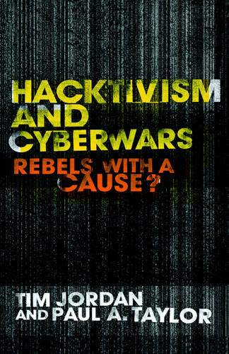 Hacktivism and Cyberwars: Rebels with a Cause? (Hardback)