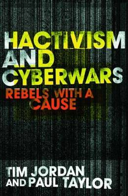 Hacktivism and Cyberwars: Rebels with a Cause? (Paperback)