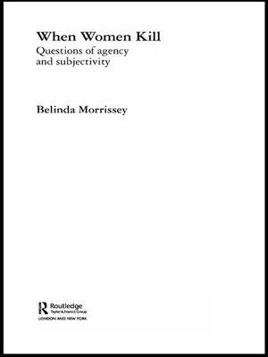 When Women Kill: Questions of Agency and Subjectivity - Transformations (Hardback)