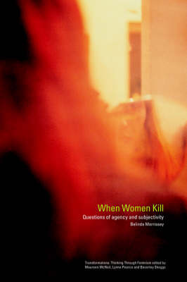 When Women Kill: Questions of Agency and Subjectivity - Transformations (Paperback)