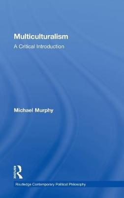 Multiculturalism: A Critical Introduction - Routledge Contemporary Political Philosophy (Hardback)