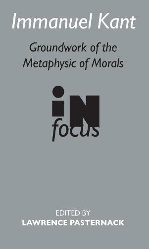 """Immanuel Kant: """"Groundwork of the Metaphysics of Morals"""" in Focus (Paperback)"""