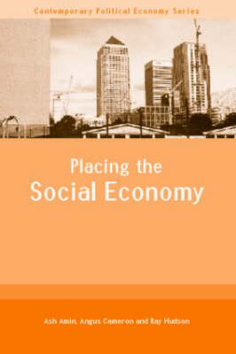 Placing the Social Economy - Routledge Studies in Contemporary Political Economy (Paperback)