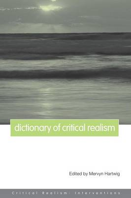Dictionary of Critical Realism - Critical Realism: Interventions Routledge Critical Realism (Paperback)