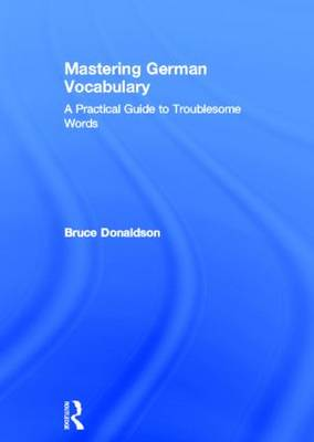 Mastering German Vocabulary: A Practical Guide to Troublesome Words (Hardback)