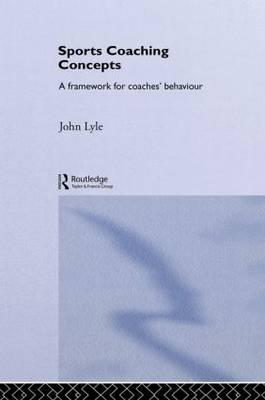 Sports Coaching Concepts: A Framework for Coaches' Behaviour (Hardback)