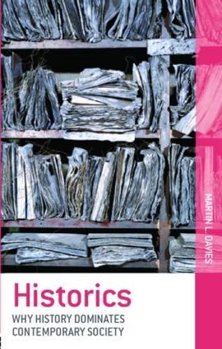 Historics: Why History Dominates Contemporary Society (Paperback)