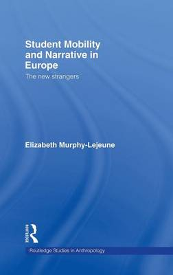 Student Mobility and Narrative in Europe: The New Strangers - Routledge Studies in Anthropology (Hardback)