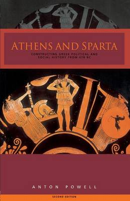 Athens and Sparta: Constructing Greek Political and Social History from 478 BC (Paperback)