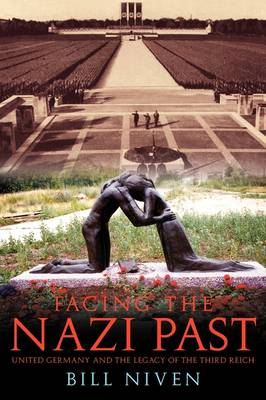 Facing the Nazi Past: United Germany and the Legacy of the Third Reich (Paperback)