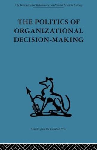 The Politics of Organizational Decision-Making (Hardback)