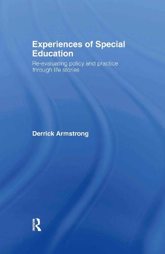 Experiences of Special Education: Re-evaluating Policy and Practice through Life Stories (Hardback)