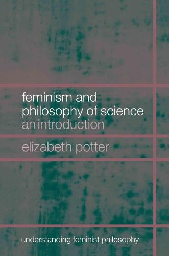 Feminist Philosophy of Science: An Introduction - Understanding Feminist Philosophy (Hardback)