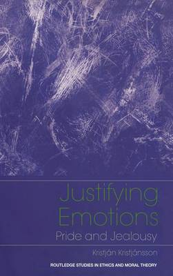 Justifying Emotions: Pride and Jealousy - Routledge Studies in Ethics and Moral Theory (Hardback)