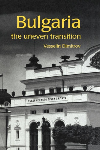 Bulgaria: The Uneven Transition - Postcommunist States and Nations (Hardback)