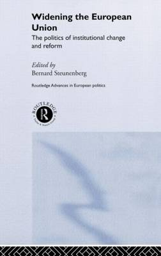 Widening the European Union: Politics of Institutional Change and Reform - Routledge Advances in European Politics (Hardback)