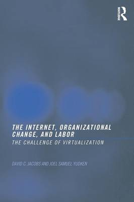 The Internet, Organizational Change and Labor: The Challenge of Virtualization (Paperback)