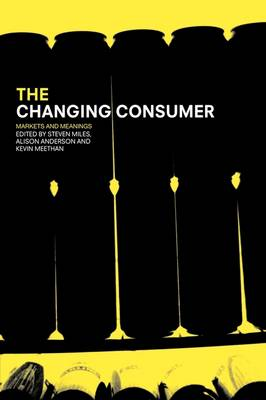 The Changing Consumer: Markets and Meanings (Paperback)