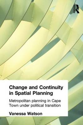 Change and Continuity in Spatial Planning: Metropolitan Planning in Cape Town Under Political Transition (Paperback)
