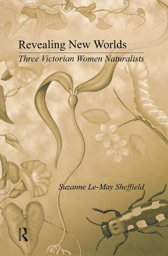 Revealing New Worlds: Three Victorian Women Naturalists (Hardback)