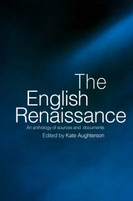 The English Renaissance: An Anthology of Sources and Documents (Paperback)