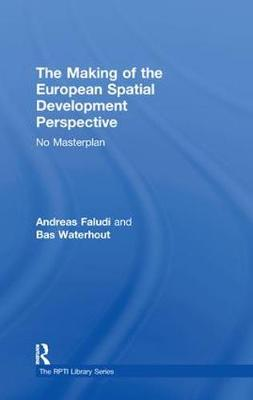 The Making of the European Spatial Development Perspective: No Masterplan - RTPI Library Series (Hardback)