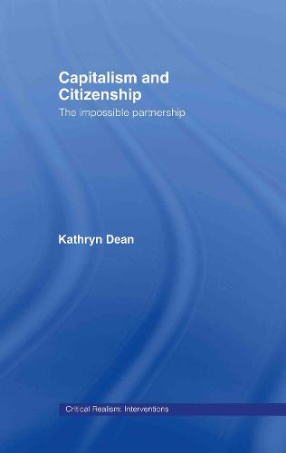 Capitalism and Citizenship: The Impossible Partnership - Critical Realism: Interventions Routledge Critical Realism (Hardback)