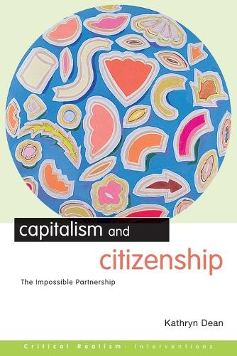 Capitalism and Citizenship: The Impossible Partnership - Critical Realism: Interventions Routledge Critical Realism (Paperback)