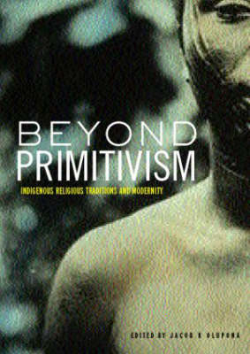Beyond Primitivism: Indigenous Religious Traditions and Modernity (Paperback)