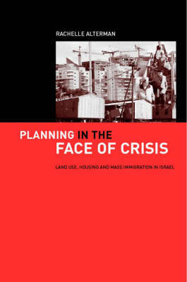 Planning in the Face of Crisis: Land Use, Housing, and Mass Immigration in Israel (Paperback)