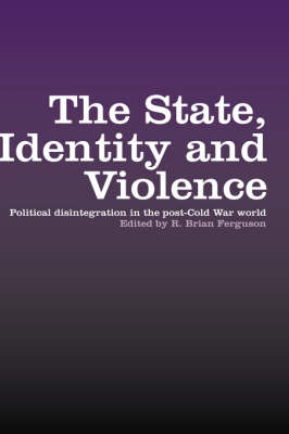 The State, Identity and Violence: Political Disintegration in the Post-Cold War World (Hardback)