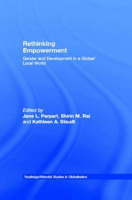 Rethinking Empowerment: Gender and Development in a Global/Local World - Routledge Studies in Globalisation (Hardback)