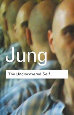 The Undiscovered Self: Answers to Questions Raised by the Present World Crisis - Routledge Classics (Paperback)