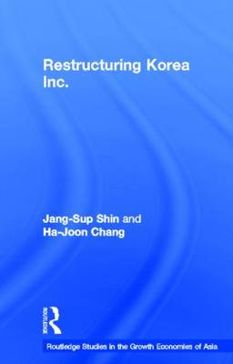Restructuring 'Korea Inc.': Financial Crisis, Corporate Reform, and Institutional Transition - Routledge Studies in the Growth Economies of Asia (Hardback)