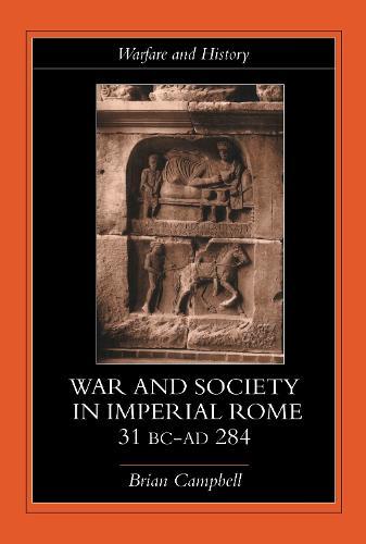 Warfare and Society in Imperial Rome, C. 31 BC-AD 280 - Warfare and History (Hardback)