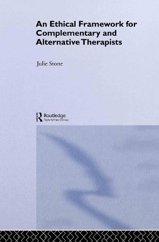 An Ethical Framework for Complementary and Alternative Therapists (Hardback)