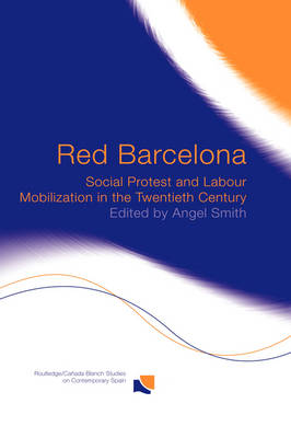 Red Barcelona: Social Protest and Labour Mobilization in the Twentieth Century - Routledge/Canada Blanch Studies on Contemporary Spain (Hardback)