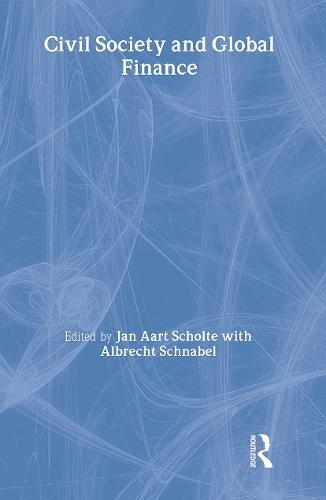 Civil Society and Global Finance - Routledge Studies in Globalisation (Hardback)