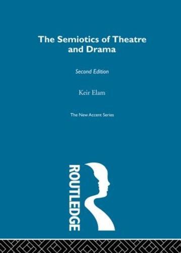 The Semiotics of Theatre and Drama - New Accents (Hardback)